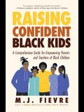 Raising Confident Black Kids: A Comprehensive Guide for Empowering Parents and Teachers of Black Children (Teaching Resource, Gift for Parents, Adol