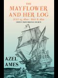 The Mayflower and Her Log - July 15, 1620 - May 6, 1621 - Chiefly from Original Sources;With the Essay 'The Myth of the Mayflower' by G. K. Chestert