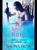 To Love a King: Court Of Annwyn 3