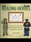 The Healing Heros Book: Braving the Changes When Someone You Love Is Wounded in Service