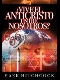 Vive el Anticristo Entre Nosotros? = Is the Antichrist Alive Today? (Spanish Edition)