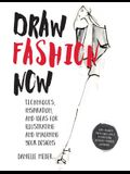 Draw Fashion Now: Techniques, Inspiration, and Ideas for Illustrating and Imagining Your Designs - With Fashion Paper Dolls and a Custom