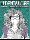 Dental Life: A Snarky Coloring Book for Adults: A Funny Adult Coloring Book for Dentists, Dental Hygienists, Dental Assistants, Den