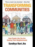 Transforming Communities: How People Like You Are Healing Their Neighborhoods