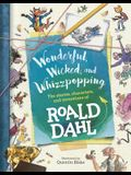 Wonderful, Wicked, and Whizzpopping: The Stories, Characters, and Inventions of Roald Dahl