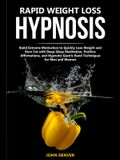 Rapid Weight Loss Hypnosis: Build Extreme Motivation to Quickly Lose Weight and Burn Fat with Deep-Sleep Meditation, Positive Affirmations, and Hy