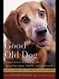 Good Old Dog: Expert Advice for Keeping Your Aging Dog Happy, Healthy, and Comfortable