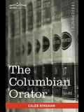 The Columbian Orator: Containing a Variety of Original and Selected Pieces Together with Rules Calculated to Improve Youth and Others in the