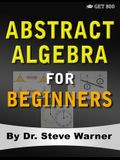 Abstract Algebra for Beginners: A Rigorous Introduction to Groups, Rings, Fields, Vector Spaces, Modules, Substructures, Homomorphisms, Quotients, Per