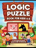Logic Puzzles for Kids Ages 6-8: A Fun Educational Brain Game Workbook for Kids With Answer Sheet: Brain Teasers, Math, Mazes, Logic Games, And More F