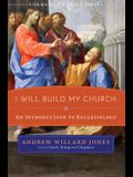 I Will Build My Church: An Introduction to Ecclesiology