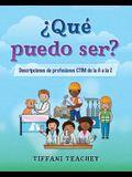 ¿Qué puedo ser? Descripciones de profesiones CTIM de la A a la Z: What Can I Be? STEM Careers from A to Z (Spanish)