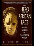 The Hero with an African Face: Mythic Wisdom of Traditional Africa