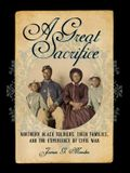 A Great Sacrifice: Northern Black Soldiers, Their Families, and the Experience of Civil War