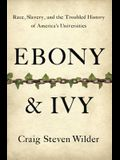 Ebony & Ivy: Race, Slavery, and the Troubled History of America's Universities