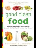 Good Clean Food: Shopping Smart to Avoid GMOs, rBGH, and Products That May Cause Cancer and Other Diseases