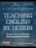 Teaching English by Design, Second Edition: How to Create and Carry Out Instructional Units