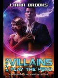 Even Villains Play The Hero: Heroes & Villains Books 1 - 3