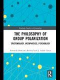 The Philosophy of Group Polarization: Epistemology, Metaphysics, Psychology