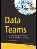 Data Teams: A Unified Management Model for Successful Data-Focused Teams
