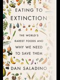 Eating to Extinction: The World's Rarest Foods and Why We Need to Save Them