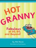 Hot Granny: Fabulous at 50, 60 and Beyond!