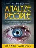 How to Analyze People: The Ultimate GUIDE to Mastering the Art of READING PEOPLE through BODY LANGUAGE. Learn TIPS to detect SIGNS of Lying,