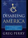 Disabling America: The Unintended Consequences of Government's Protection of the Handicapped