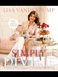 Simply Divine: A Guide to Easy, Elegant and Affordable Entertaining