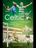 Celtic V Rangers: The Hoops' Fifty Finest Old Firm Derby Day Triumphs