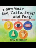 I Can Hear, See, Taste, Smell and Feel! Senses Book for Kids - Children's Biology Books