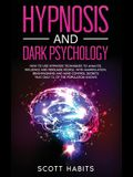 Hypnosis and Dark Psychology: How to Use Hypnosis Techniques to Analyze, Influence and Persuade People. With Manipulation, Brainwashing and Mind Con