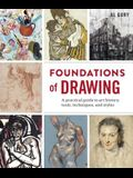 Foundations of Drawing: A Practical Guide to Art History, Tools, Techniques, and Styles
