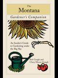 The Montana Gardener's Companion: An Insider's Guide to Gardening Under the Big Sky