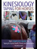 Kinesiology Taping for Horses: The Complete Guide to Taping for Equine Health, Fitness and Performance