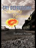 Cry Depression, Celebrate Recovery: My Journey Through Mental Illness