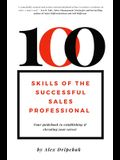 100 Skills of the Successful Sales Professional: Your Guidebook to Establishing & Elevating Your Career