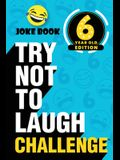The Try Not to Laugh Challenge - 6 Year Old Edition: A Hilarious and Interactive Joke Book Toy Game for Kids - Silly One-Liners, Knock Knock Jokes, an