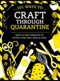 101 Ways to Craft Through Quarantine: Quick and Easy Projects to Stitch, Sew, Knit, Bead and Fold