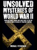Unsolved Mysteries of World War II: From the Nazi Ghost Train and Tokyo Rose to the Day Los Angeles Was Attacked by Phantom Fighters