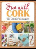 Fun with Cork: 35 Do-It-Yourself Projects for Cork Accessories, Gifts, Decorations, and Much More!