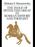 The Image of Peter the Great in Russian History and Thought