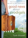 Good News About Prodigals:  Hope and Insight for Parents Who Wait for Their Child's Return