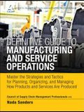 The Definitive Guide to Manufacturing and Service Operations: Master the Strategies and Tactics for Planning, Organizing, and Managing How Products an