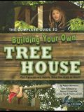 The Complete Guide to Building Your Own Tree House: For Parents and Adults Who Are Kids at Heart [With CDROM]