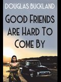 Good Friends Are Hard To Come By