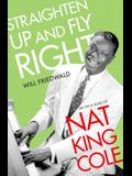Straighten Up and Fly Right: The Life and Music of Nat King Cole