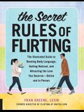 The Secret Rules of Flirting: The Illustrated Guide to Reading Body Language, Getting Noticed, and Attracting the Love You Deserve--Online and in Pe