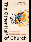 The Other Half of Church: Christian Community, Brain Science, and Overcoming Spiritual Stagnation