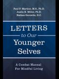 Letters to Our Younger Selves: A Combat Manual for Mindful Living